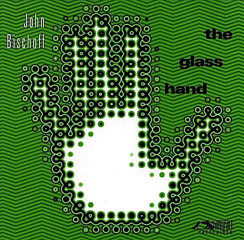 The Glass Hand, an intently focused exploration of dazzling sonic transparencies by John Bischoff