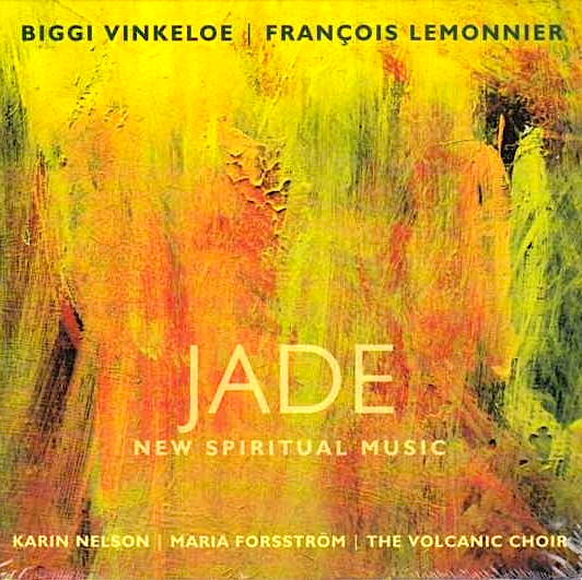 JADE: New Spiritual Music, by Biggi Vinkeloe, François Lemonnier, Karin Nelson, Maria Forsström, and the Volcanic Choir
